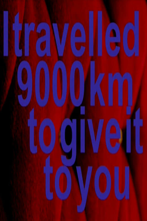 Assistir I Travelled 9000 km To Give It To You Em Boa Qualidade Hd