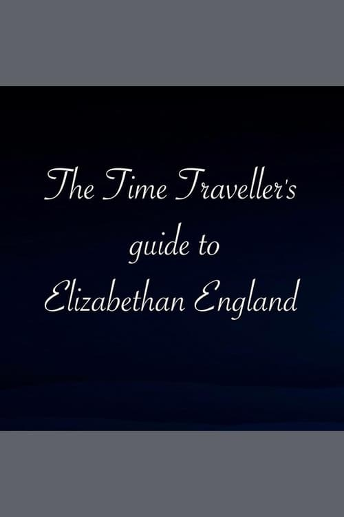 The Time Traveller's Guide To Elizabethan England (2013)