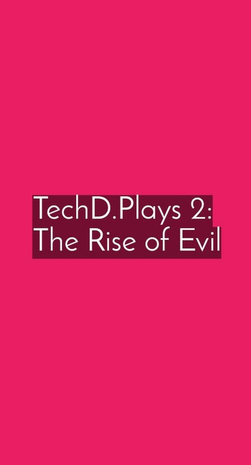 TechD.Plays 2:The Rise of Evil