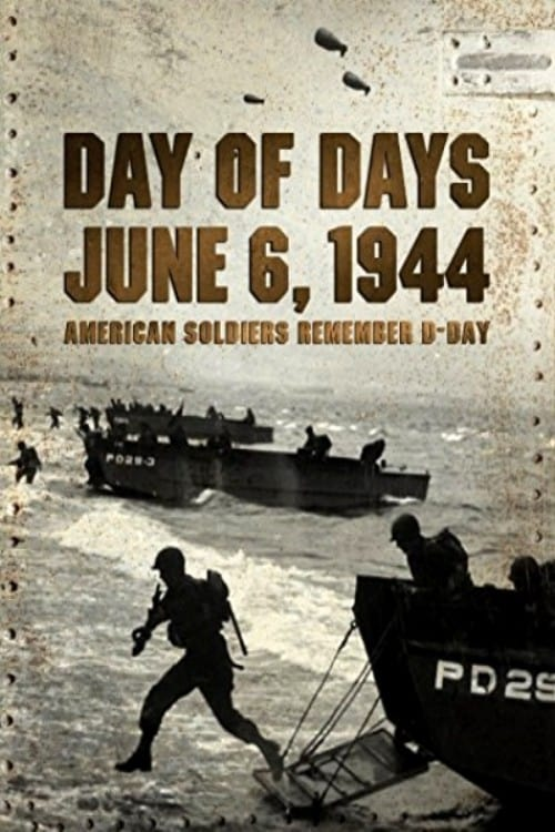 Day of Days: June 6, 1944 - American Soldiers Remember D-Day (2014)