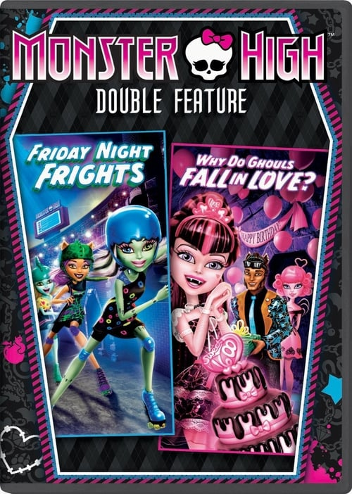 Monster High Double Feature - Friday Night Frights - Why Do Ghouls Fall in Love MEGA