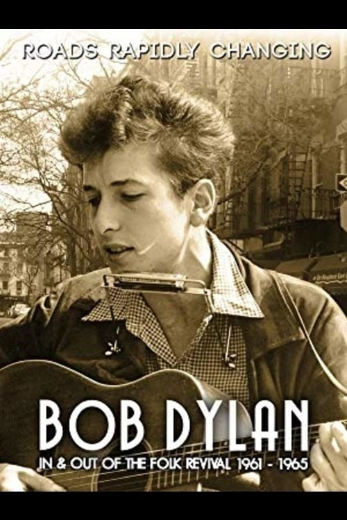 Bob Dylan: Roads Rapidly Changing - In & Out of the Folk Revival 1961 - 1965