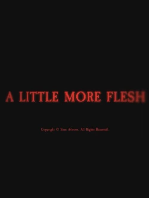 A Little More Flesh 1080p Fast Streaming Get free access to watch