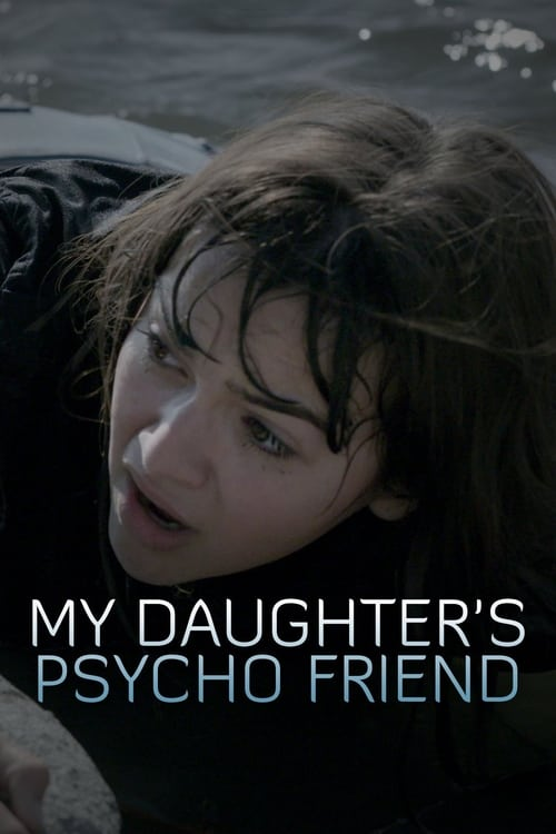 Download My Daughter's Psycho Friend (2020) Movie Free Online