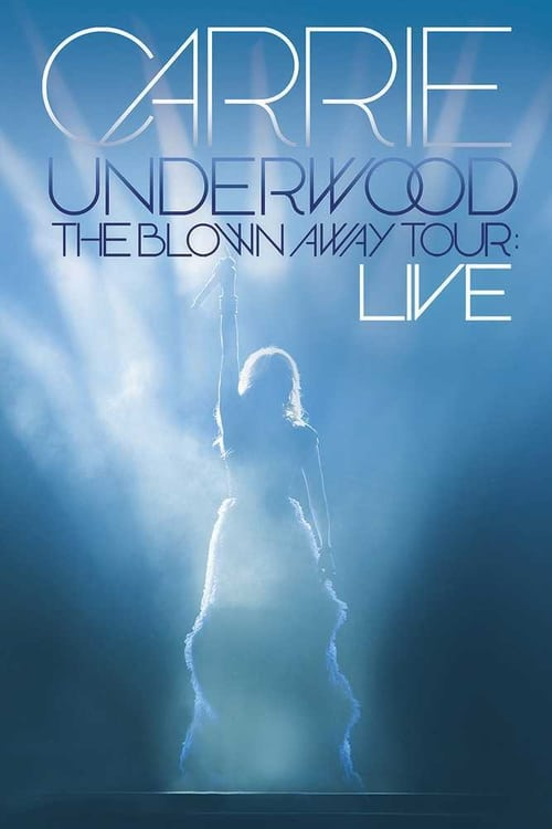 Carrie Underwood: The Blown Away Tour: Live