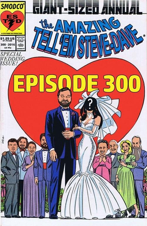 Tell 'Em Steve-Dave: Episode #300 - Git 'Em To The Chapel