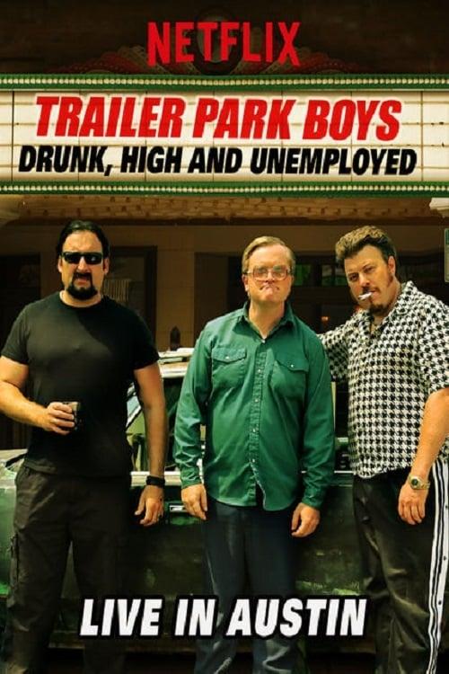 Trailer Park Boys: Drunk, High & Unemployed ( Trailer Park Boys: Drunk, High and Unemployed: Live In Austin )