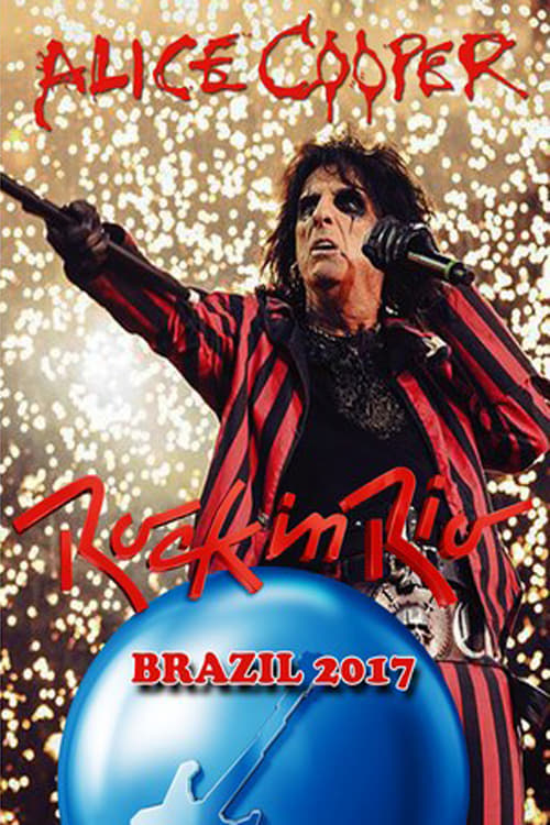 Regarder Le Film Alice Cooper: Rock In Rio 2017 En Bonne Qualité Hd 1080p