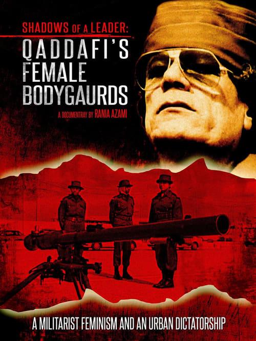 Shadows of a Leader: Qaddafi's Female Bodyguards (2004) Poster