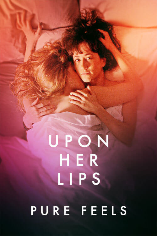 Upon Her Lips: Pure Feels