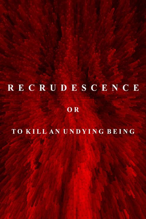 Assistir Recrudescence or (To Kill an Undying Being) Grátis Em Português