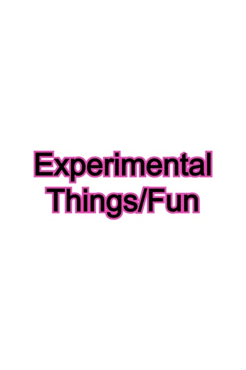 Watch Experimental Things/Fun Online Vioz