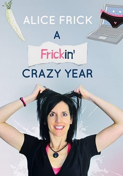 Alice Frick: A Frickin' Crazy Year