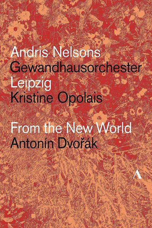 Dvořák: From The New World – Gewandhausorchester Leipzig, Andris Nelsons, Kristine Opolais