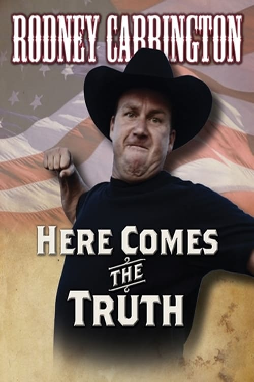 Rodney Carrington: Here Comes The Truth English Full Movie Mojo Watch Online