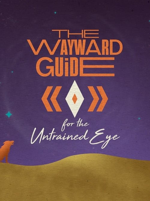 The Wayward Guide for the Untrained Eye See website