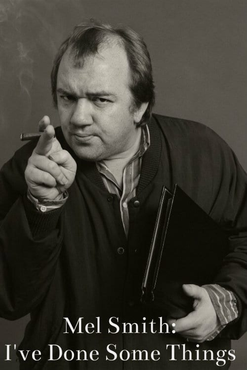 Mel Smith: I've Done Some Things