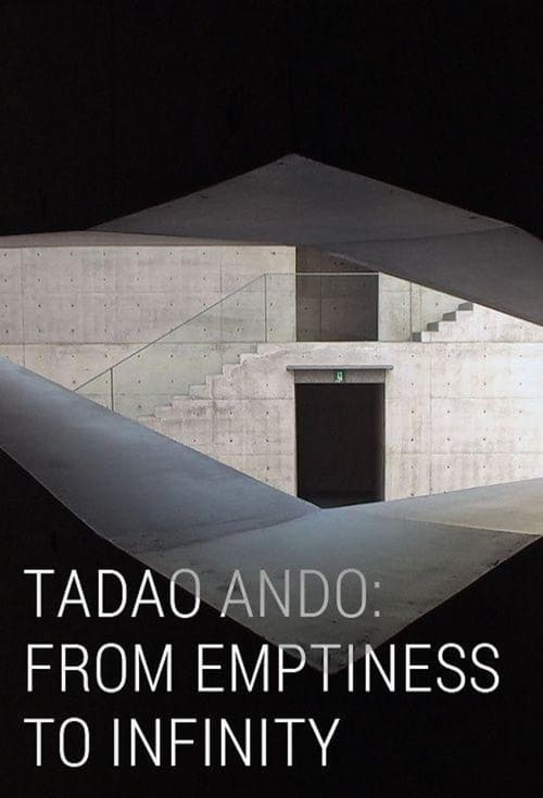 Tadao Ando: From Emptiness to Infinity (2013)