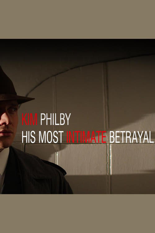 Kim Philby - His Most Intimate Betrayal (2014)
