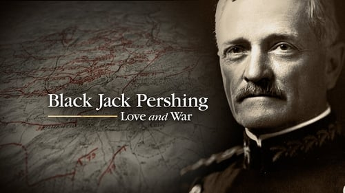 Black Jack Pershing: Love and War