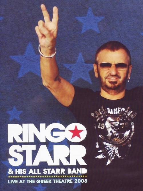 Film Ringo Starr & His All-Starr Band: Live at the Greek Theatre 2008 En Bonne Qualité Hd 720p