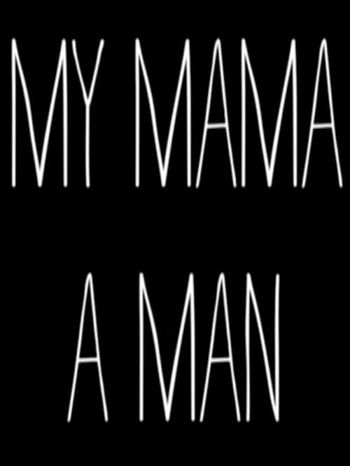 Watch My Mama, a Man Online 4Shared
