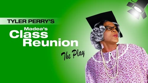 Tyler Perry's Madea's Class Reunion - The Play -  - Azwaad Movie Database