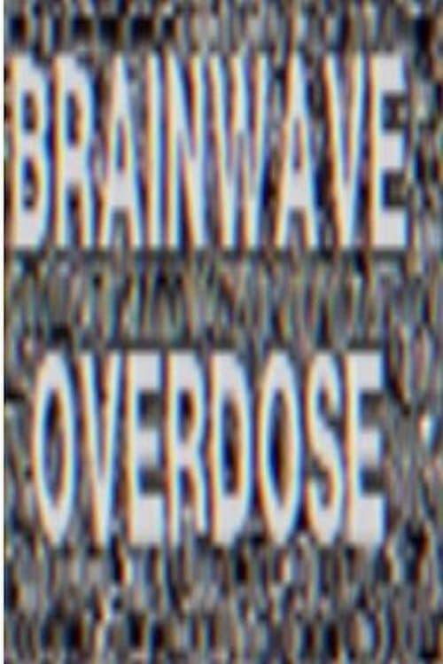 BRAINWAVE OVERDOSE