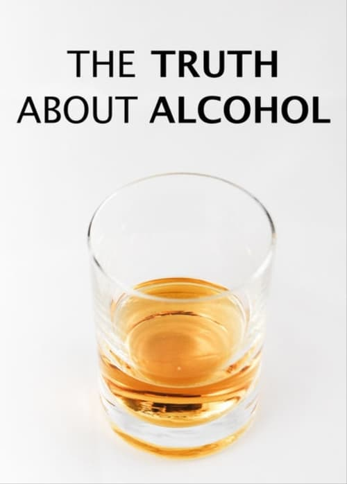 The Truth About Alcohol ( The Truth About Alcohol )