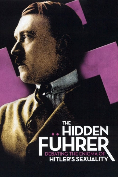 Regarder The Hidden Führer: Debating the Enigma of Hitler's Sexuality En Français En Ligne