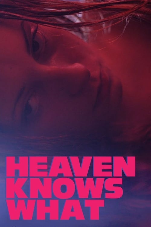 Watch Heaven Knows What (2015) Best Quality Movie