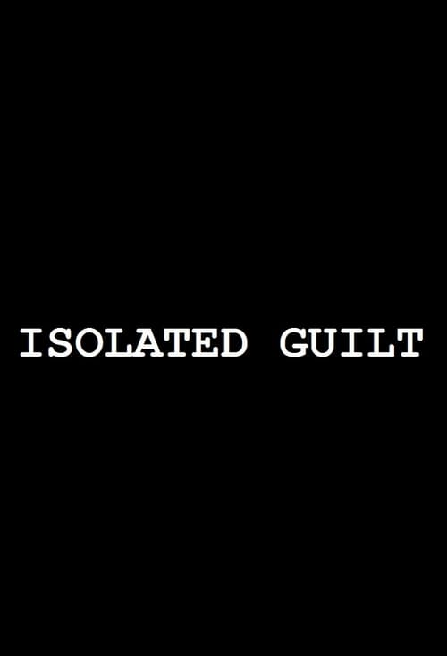 Isolated Guilt - A Short Film
