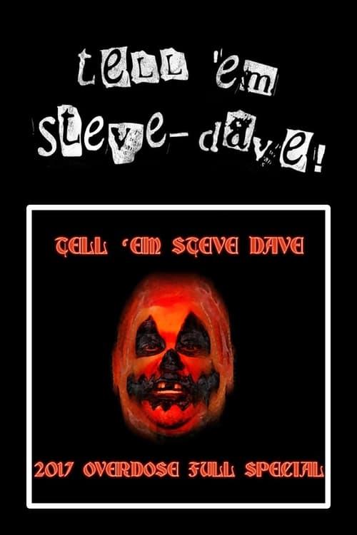 Tell 'em Steve-Dave: Episode #355 - The 2017 Overdose Full Special