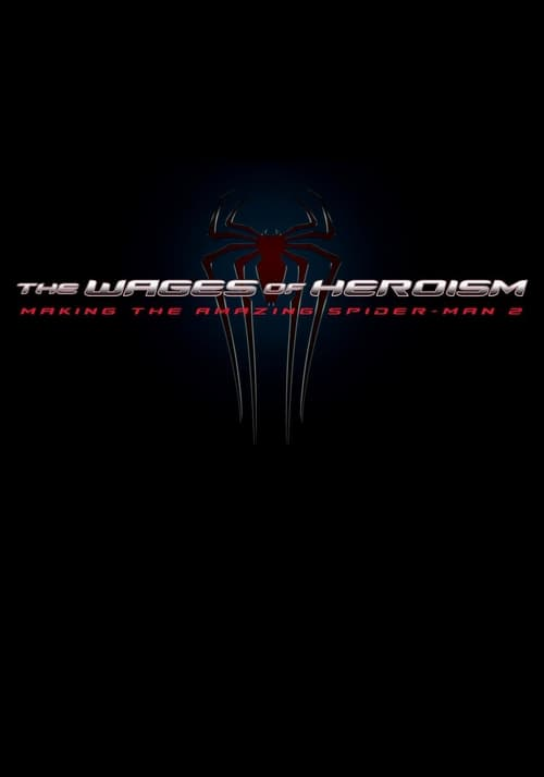 Mira La Película The Wages of Heroism: Making The Amazing Spider-Man 2 En Buena Calidad