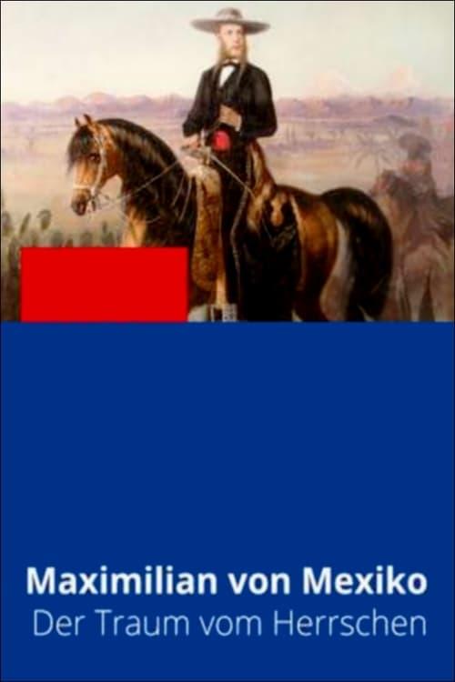 Maximilian von Habsburg – Ein Kaiser für Mexiko