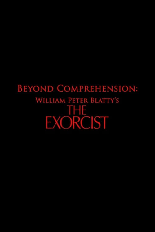 Beyond Comprehension: William Peter Blatty's The Exorcist (2013)
