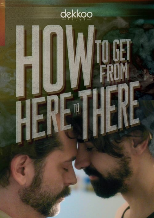 Official 2017 How to Get from Here to There movies Watch Online Download HD Full