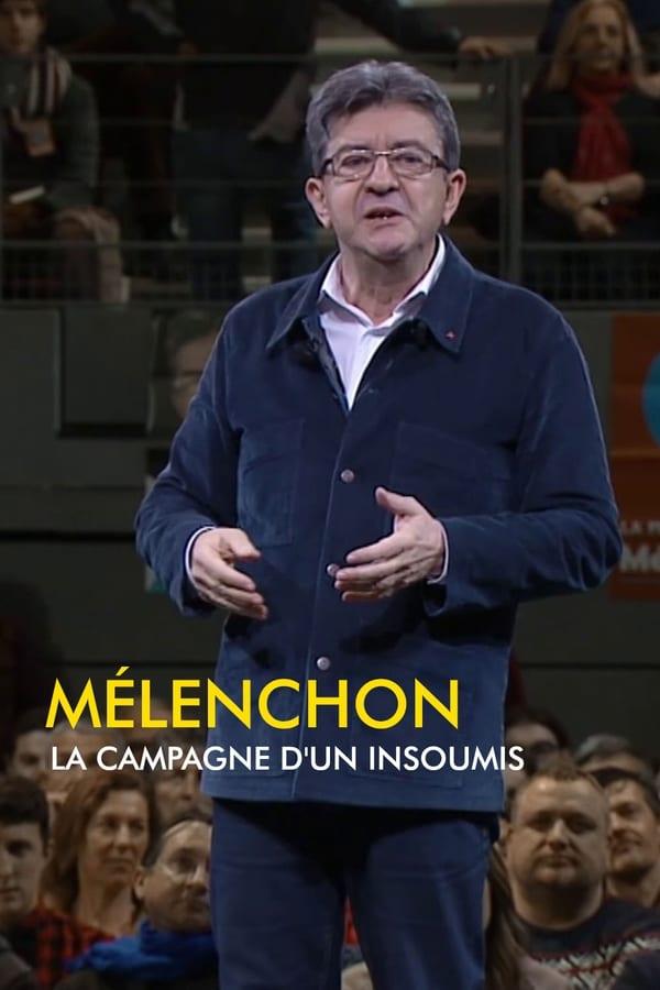 Mélenchon, la campagne d'un insoumis