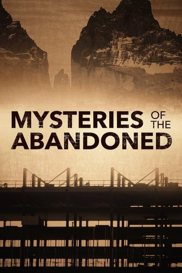 Mysteries of the Abandoned (TV Series 2017)