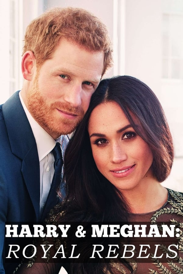 Harry & Meghan: Royal Rebels