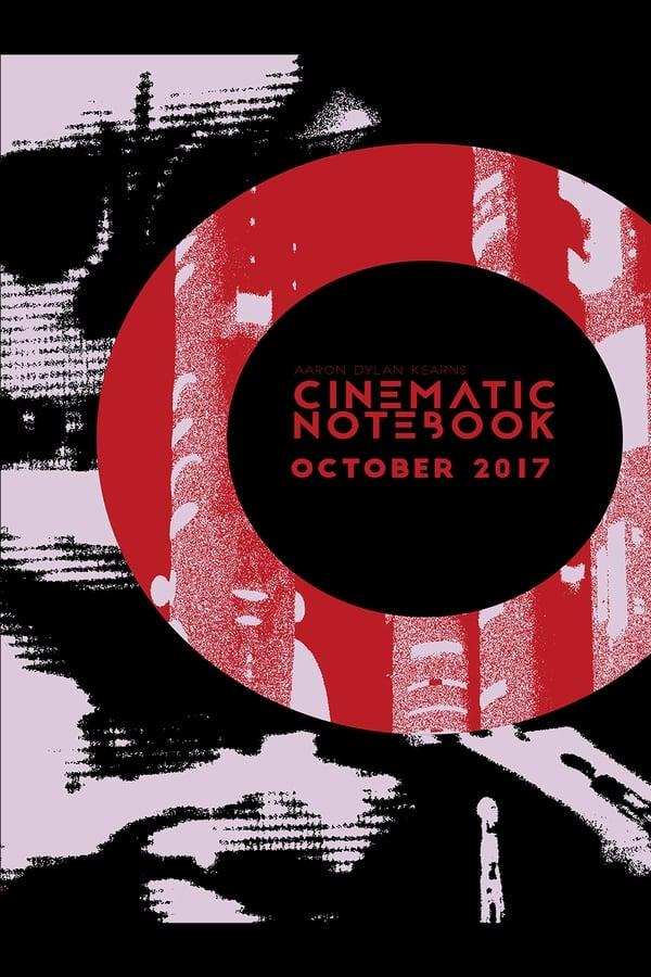 Cinematic Notebook: October 2017