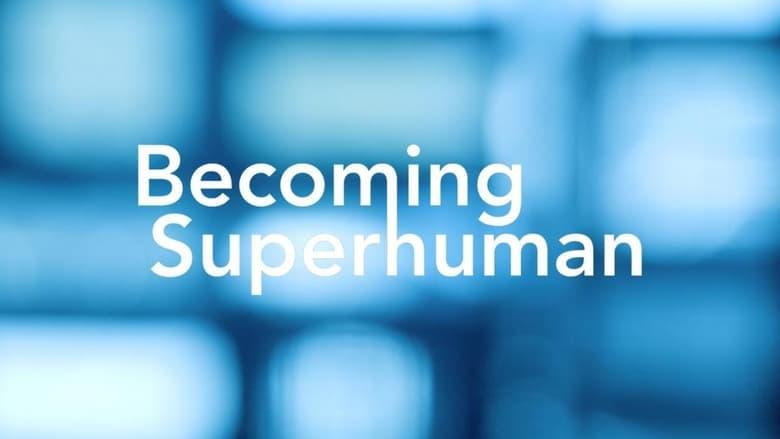Becoming Superhuman (2016)