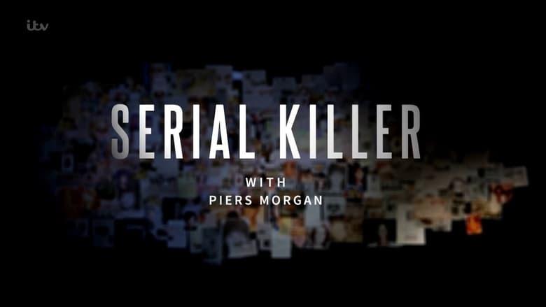 Serial Killer with Piers Morgan (2017)