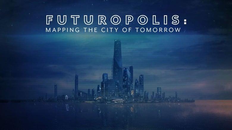 Futuropolis: Mapping the City of Tomorrow (2018)