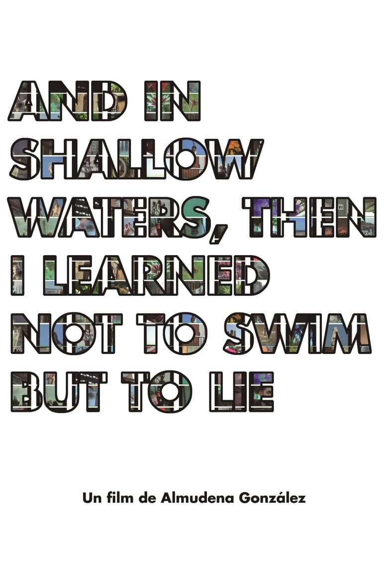 And in shallow waters, then i learned not to swim but to lie