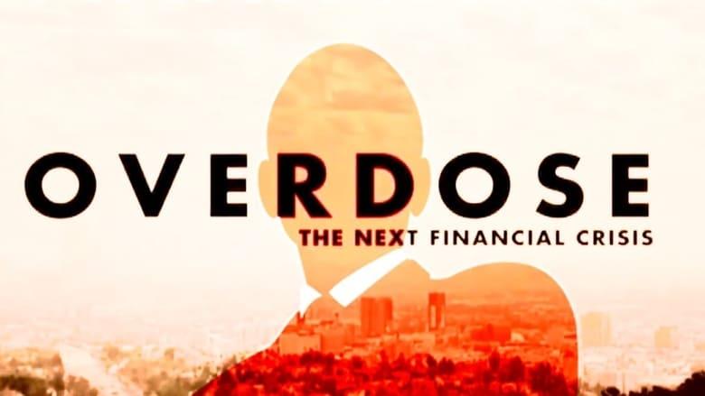 Overdose%3A+The+Next+Financial+Crisis