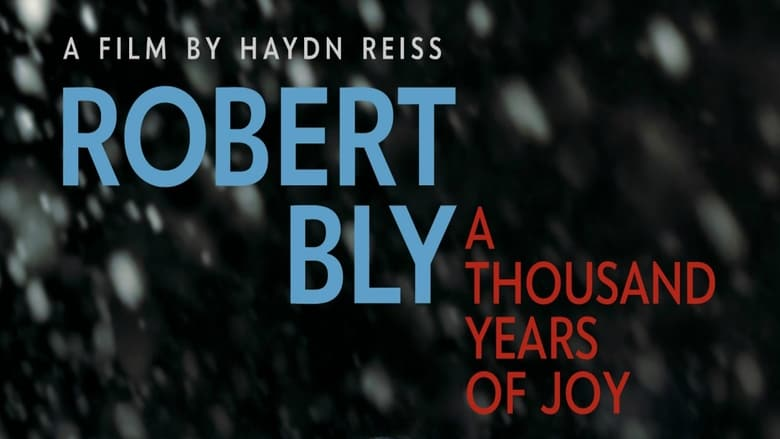 Watch Robert Bly: A Thousand Years of Joy Full Movie Online YTS Movies