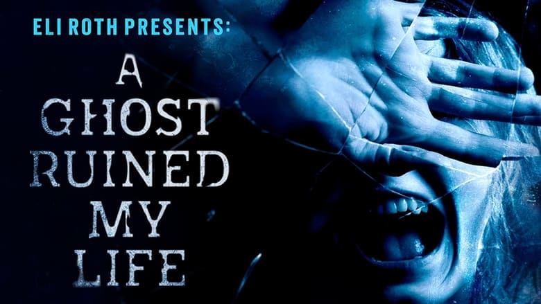 Eli Roth Presents: A Ghost Ruined My Life