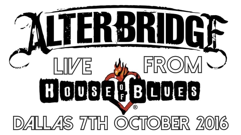 Alter Bridge: Live at the House of Blues 2016