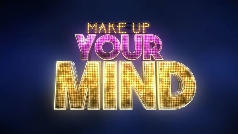 مشاهدة مسلسل Make Up Your Mind مترجم أون لاين بجودة عالية